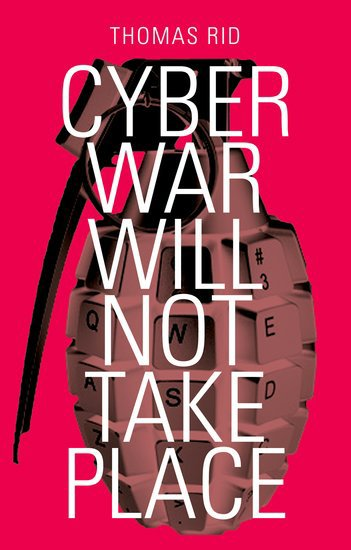 Book Cover of Cyber War Will Not Take Place by Thomas Rid